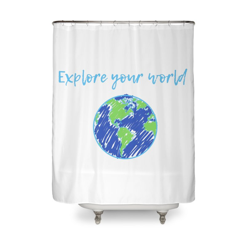 Explore your world Home Shower Curtain by TC's Locker