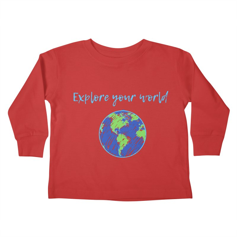 Explore your world Kids Toddler Longsleeve T-Shirt by TC's Locker