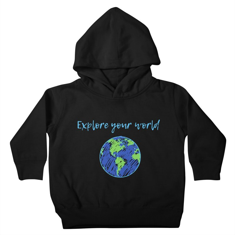 Explore your world Kids Toddler Pullover Hoody by TC's Locker