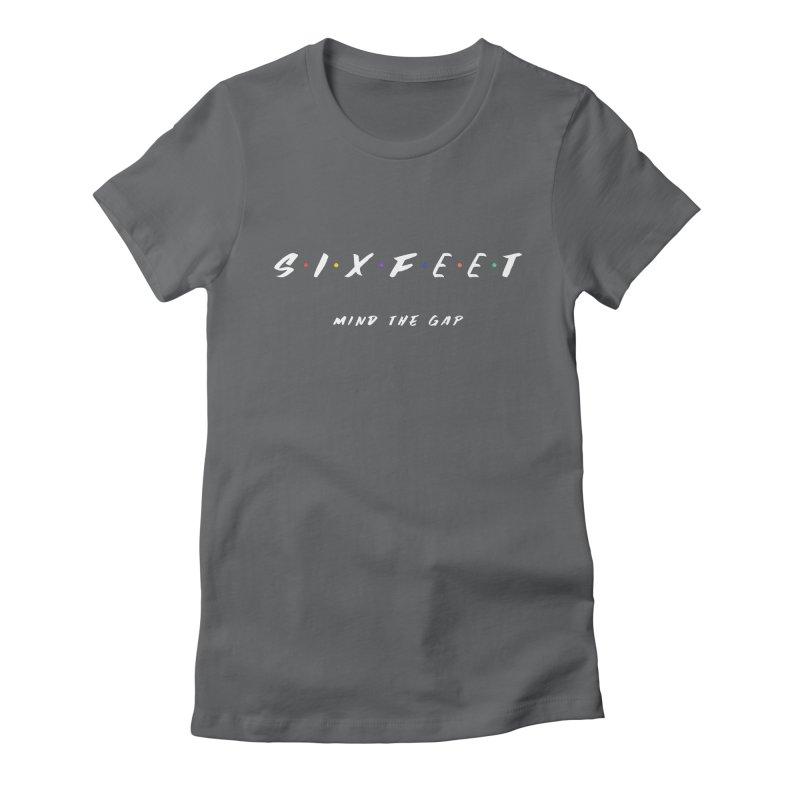Six Feet Women's T-Shirt by TC's Locker