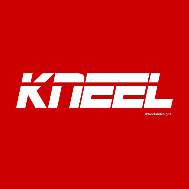 KNEEL by Treclubdesigns's Apparel Shop