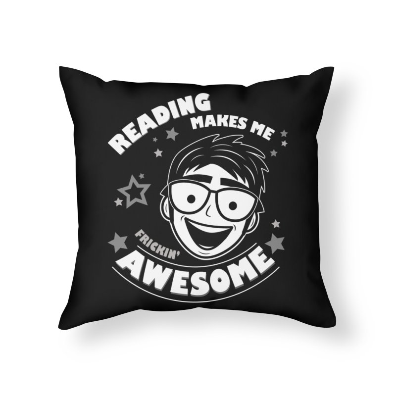 Reading Makes Me Frickin' Awesome Home Throw Pillow by Treemanjake