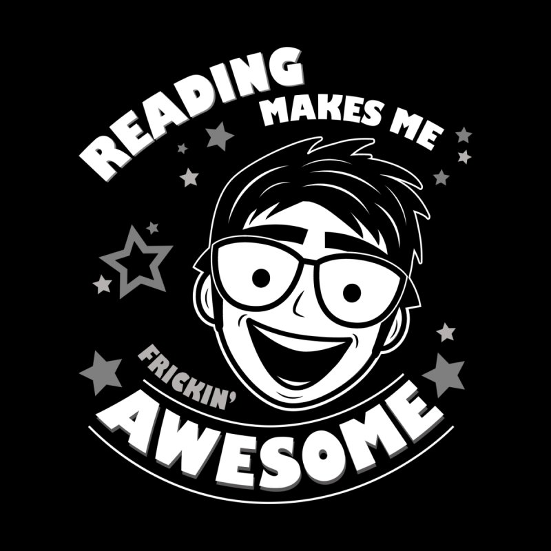 Reading Makes Me Frickin' Awesome by Treemanjake