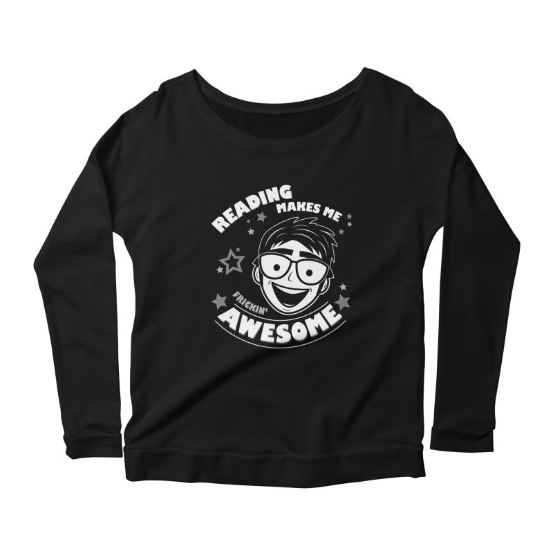 Reading Makes Me Frickin' Awesome Women's Scoop Neck Longsleeve T-Shirt by Treemanjake