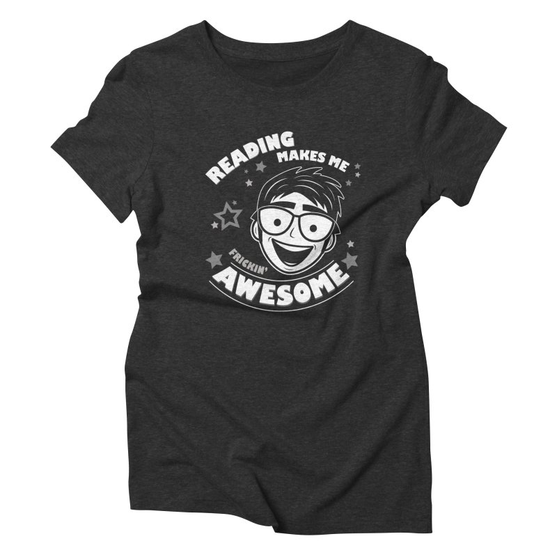 Reading Makes Me Frickin' Awesome Women's Triblend T-Shirt by Treemanjake