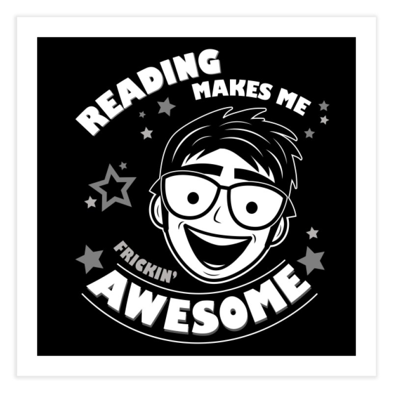 Reading Makes Me Frickin' Awesome Home Fine Art Print by Treemanjake