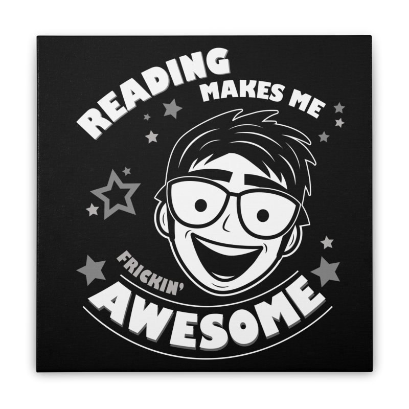 Reading Makes Me Frickin' Awesome Home Stretched Canvas by Treemanjake