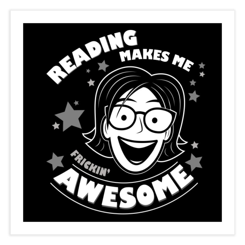 Frickin' Awesome Reading Nerd Home Fine Art Print by Treemanjake