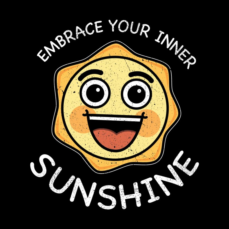 Embrace your Inner Sunshine by Treemanjake