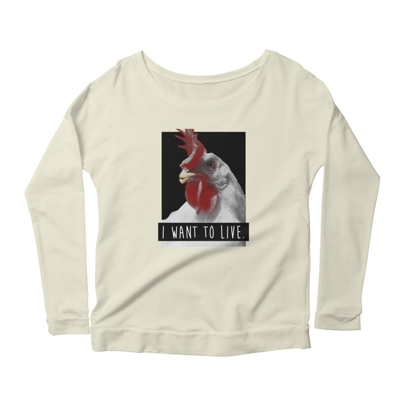 I Want To Live Women's Longsleeve Scoopneck  by trekvix's Artist Shop