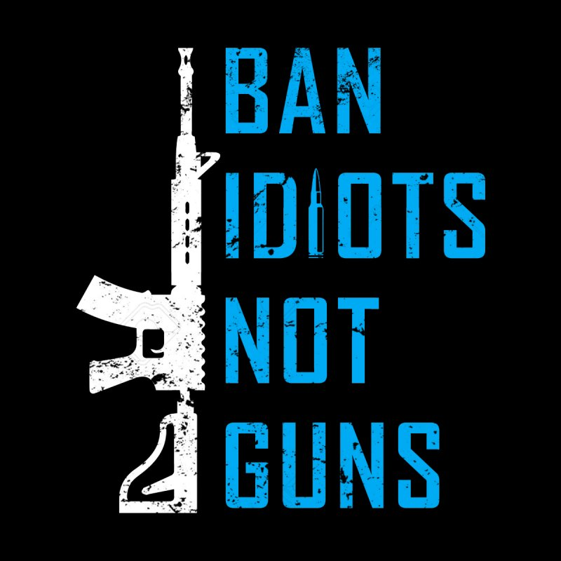 a5c9f5f8 Ban idiots not Guns Women's T-Shirt by Funny Trending Shirts Store