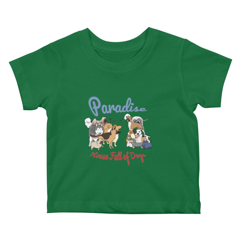 Paradise is a House full of Dogs Kids Baby T-Shirt by Tribble Design - Unique graphics for unique produc