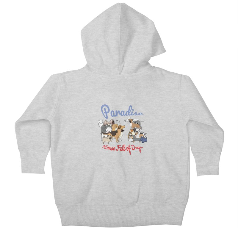 Paradise is a House full of Dogs Kids Baby Zip-Up Hoody by Tribble Design - Unique graphics for unique produc