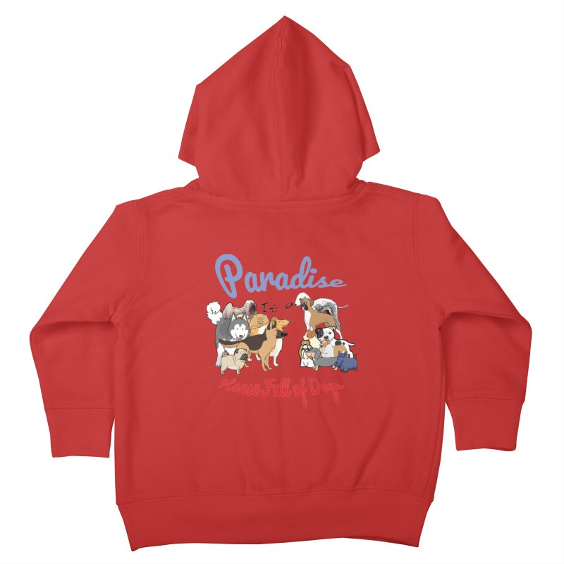 Paradise is a House full of Dogs Kids Toddler Zip-Up Hoody by Tribble Design - Unique graphics for unique produc