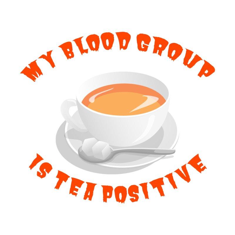 My blood group is Tea Positive Men's T-Shirt by Tribble Design - Unique graphics for unique produc