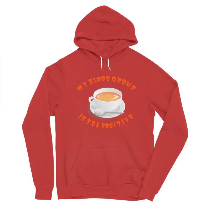 My blood group is Tea Positive Men's Pullover Hoody by Tribble Design - Unique graphics for unique produc
