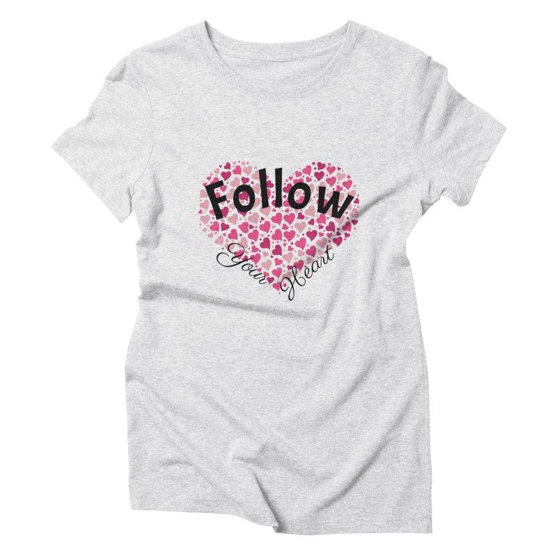 Follow Your Heart Women's T-Shirt by Tribble Design - Unique graphics for unique produc