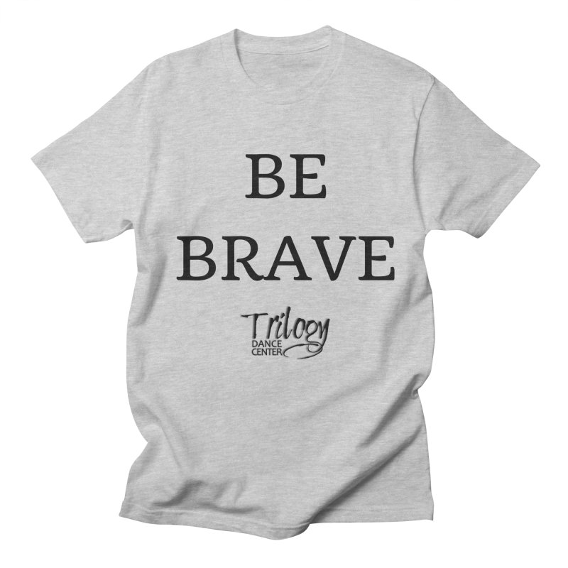 BE BRAVE in Women's Regular Unisex T-Shirt Heather Grey by Trilogy Threads