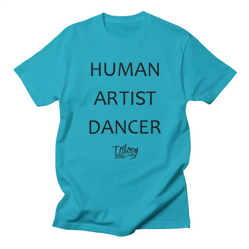 HUMAN ARTIST DANCER in Women's Regular Unisex T-Shirt Cyan by Trilogy Threads