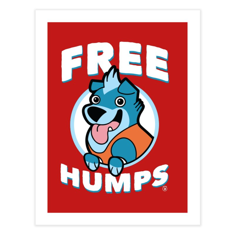 FREE HUMPS Home Fine Art Print by Tripleta Gourmet Clothing