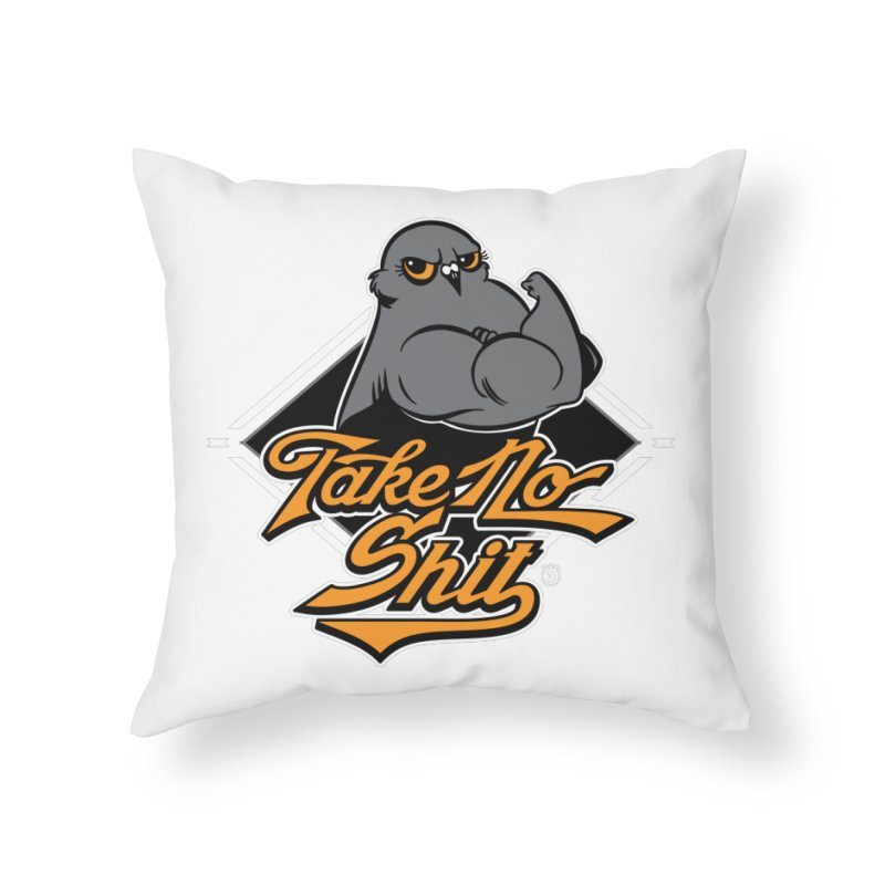 TAKE NO SHIT Home Throw Pillow by Tripleta Gourmet Clothing
