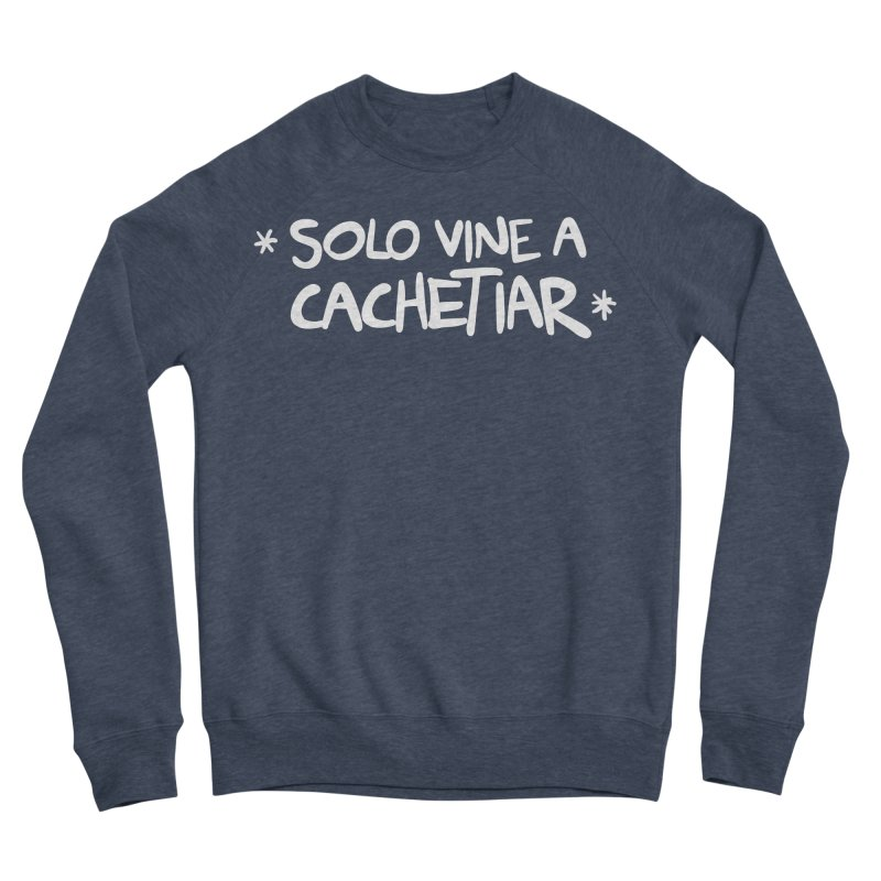 CACHETE Men's Sponge Fleece Sweatshirt by Tripleta Studio Shop