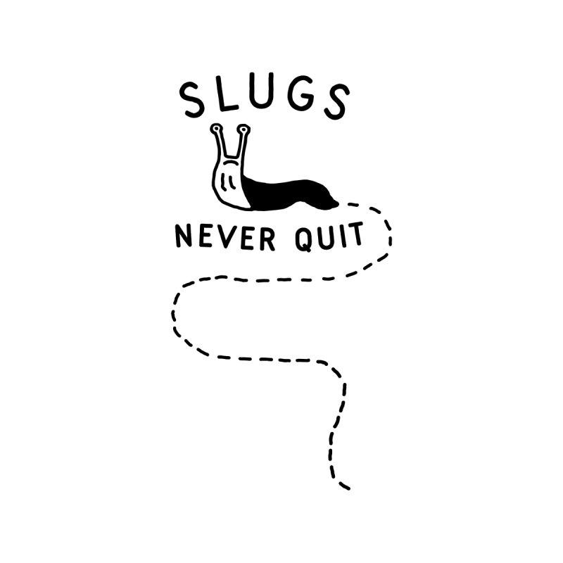 Slugs Never Quit Men's T-Shirt by troublemuffin's Artist Shop