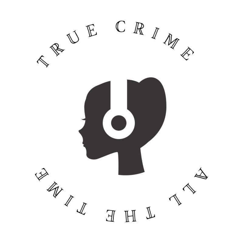 True Crime All The Time Women's T-Shirt by True Crime Paranormal Fan Merch