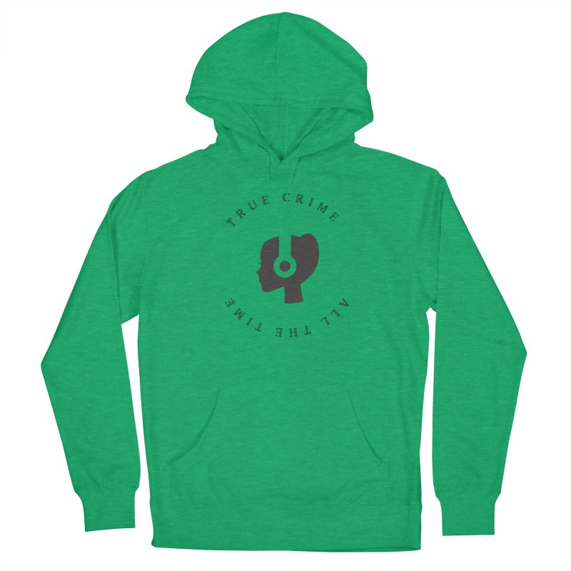 True Crime All The Time Women's Pullover Hoody by True Crime Paranormal Fan Merch