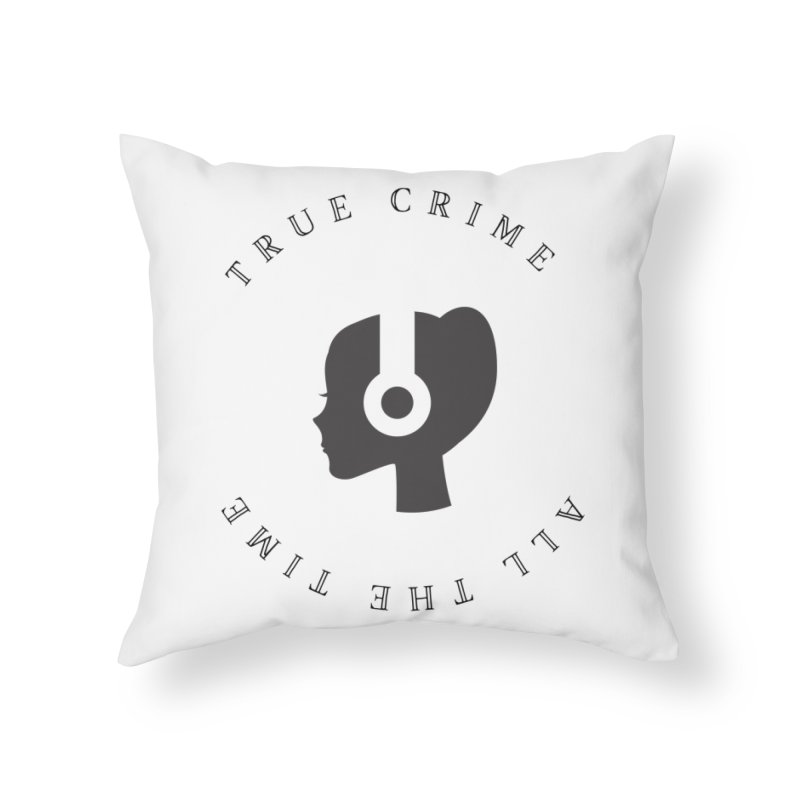True Crime All The Time Home Throw Pillow by True Crime Paranormal Fan Merch