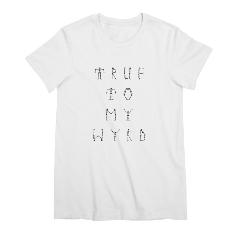 True To My Wyrd Women's Premium T-Shirt by True To My Wyrd's Artist Shop