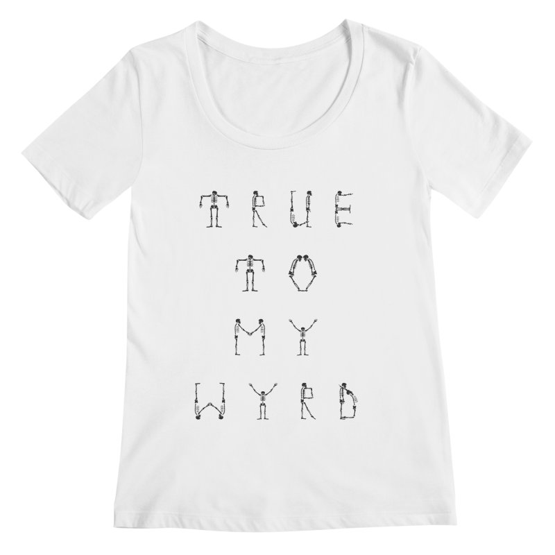 True To My Wyrd Women's Regular Scoop Neck by True To My Wyrd's Artist Shop