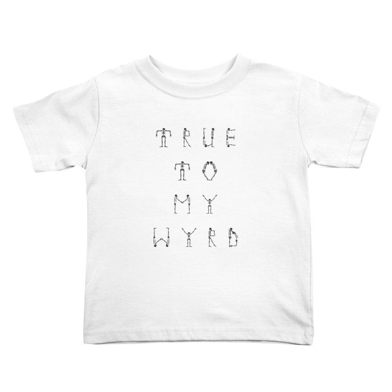 True To My Wyrd Kids Toddler T-Shirt by True To My Wyrd's Artist Shop