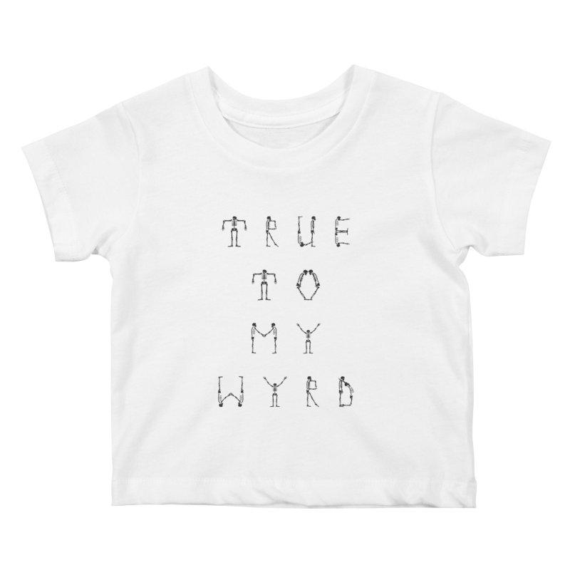 True To My Wyrd Kids Baby T-Shirt by True To My Wyrd's Artist Shop