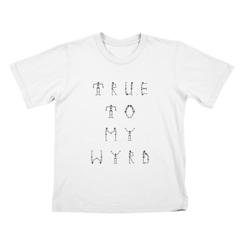 True To My Wyrd Kids T-Shirt by True To My Wyrd's Artist Shop