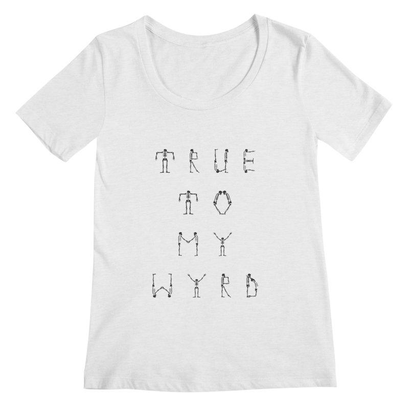 True To My Wyrd Women's Regular Scoop Neck by True To My Wyrd's Artist Shop