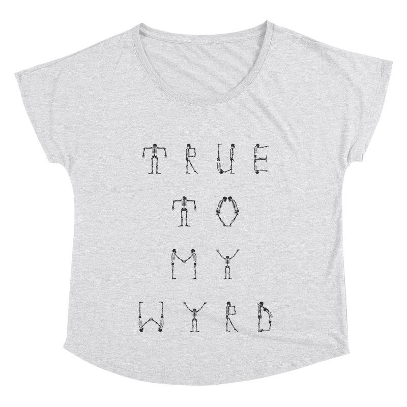 True To My Wyrd Women's Dolman Scoop Neck by True To My Wyrd's Artist Shop