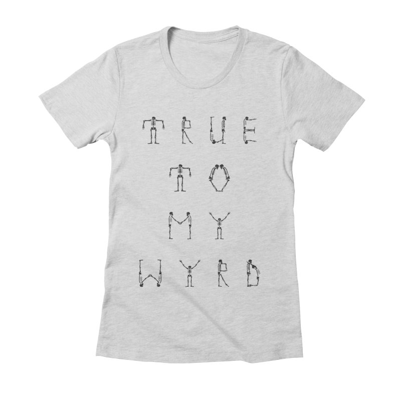 True To My Wyrd Women's Fitted T-Shirt by True To My Wyrd's Artist Shop