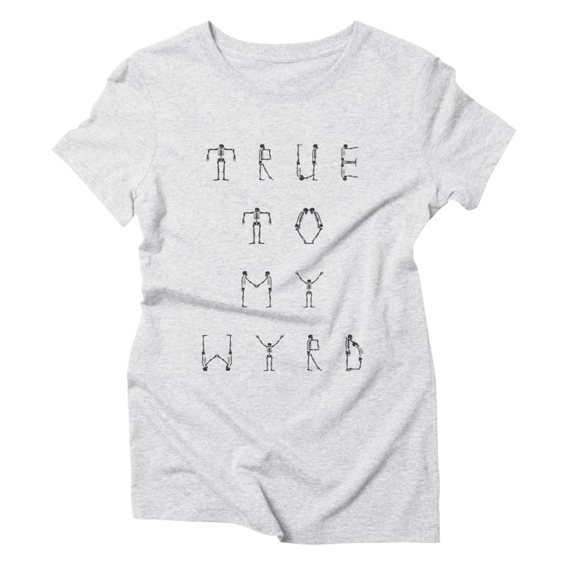 True To My Wyrd Women's Triblend T-Shirt by True To My Wyrd's Artist Shop