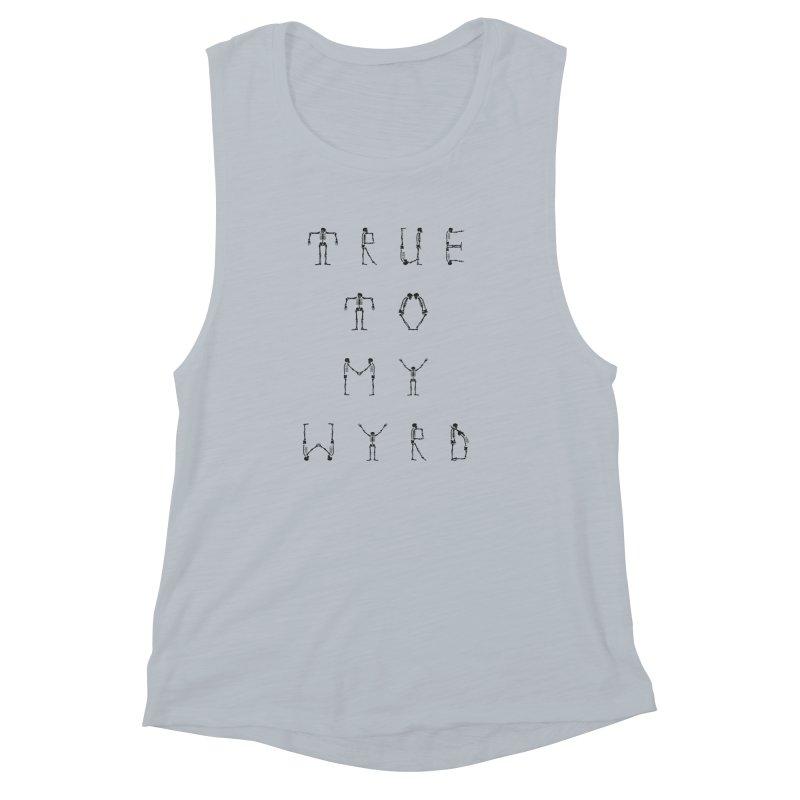 True To My Wyrd Women's Muscle Tank by True To My Wyrd's Artist Shop