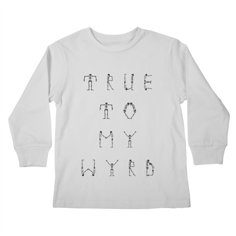 True To My Wyrd Kids Longsleeve T-Shirt by True To My Wyrd's Artist Shop