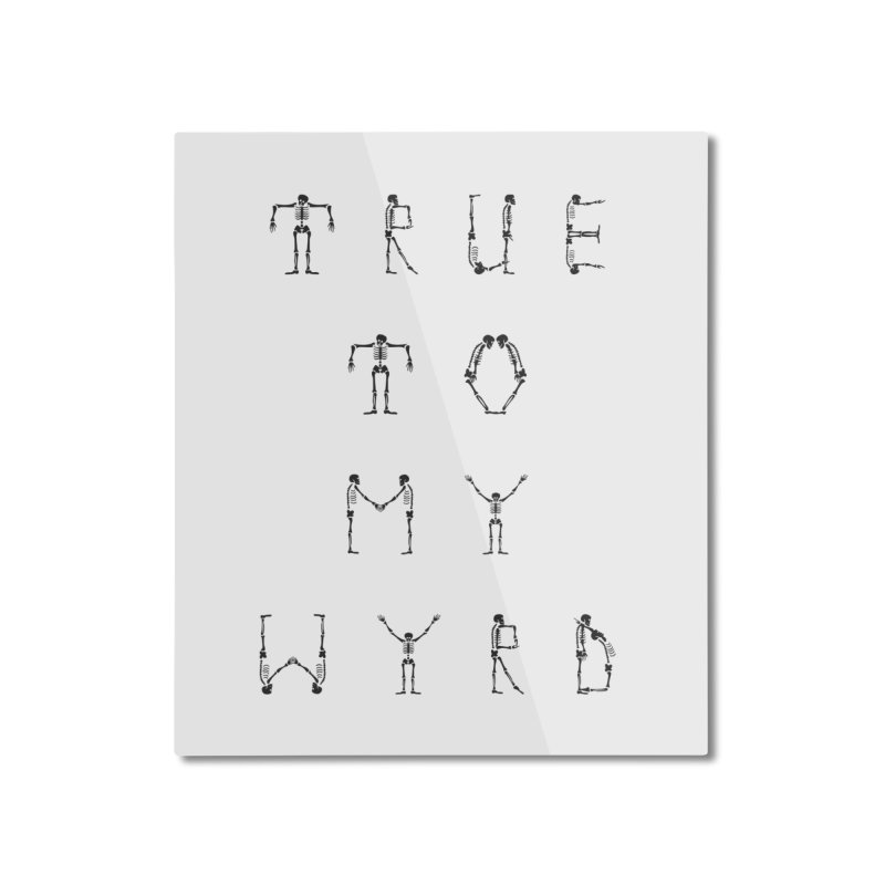 True To My Wyrd Home Mounted Aluminum Print by True To My Wyrd's Artist Shop