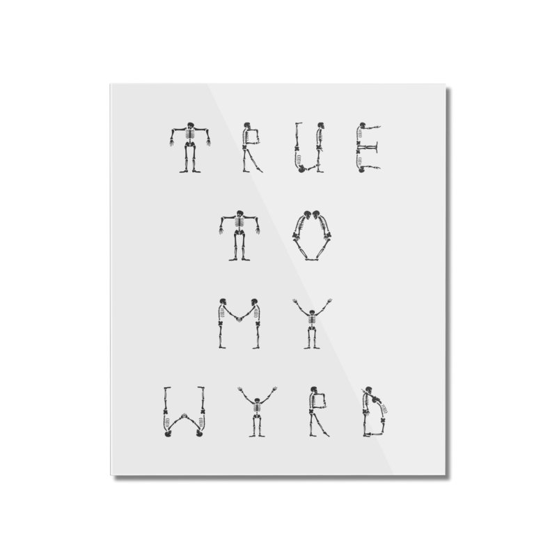 True To My Wyrd Home Mounted Acrylic Print by True To My Wyrd's Artist Shop