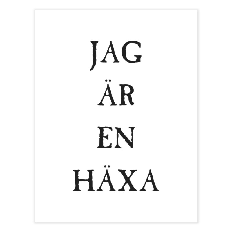 Jag är en häxa Home Fine Art Print by True To My Wyrd's Artist Shop