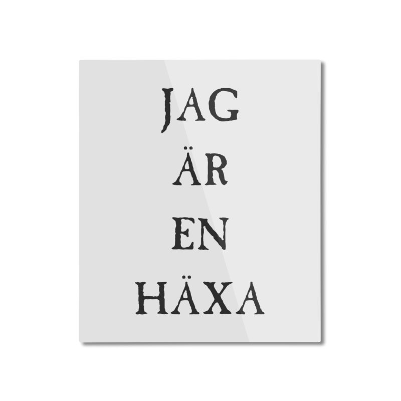 Jag är en häxa Home Mounted Aluminum Print by True To My Wyrd's Artist Shop