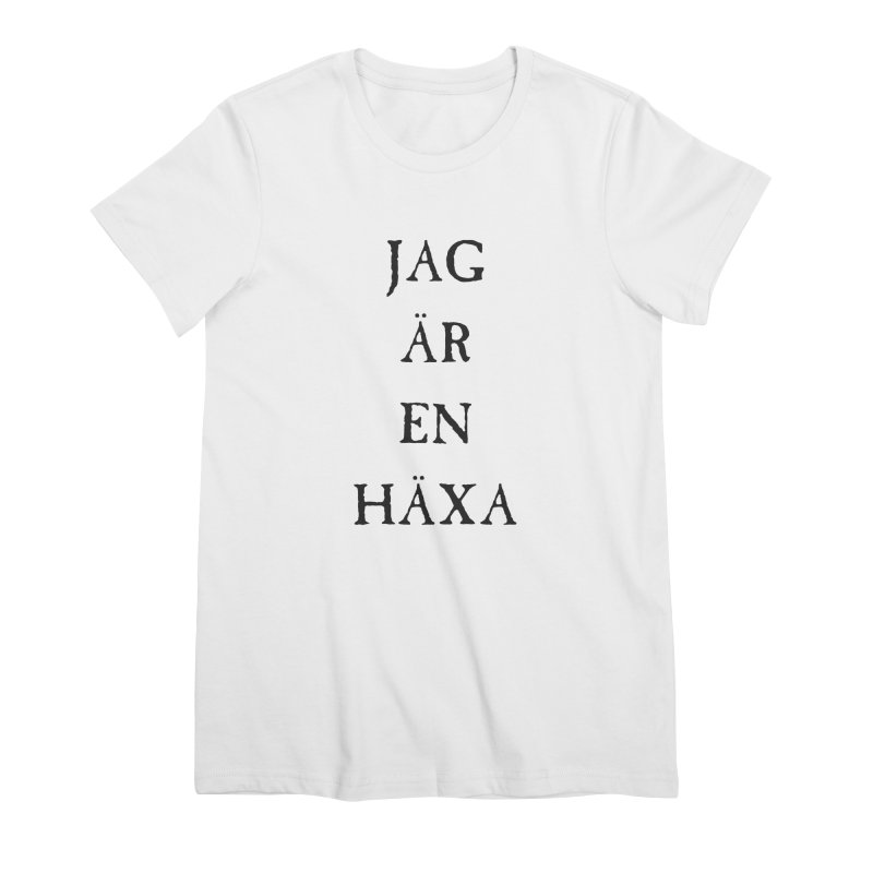 Jag är en häxa Women's Premium T-Shirt by True To My Wyrd's Artist Shop