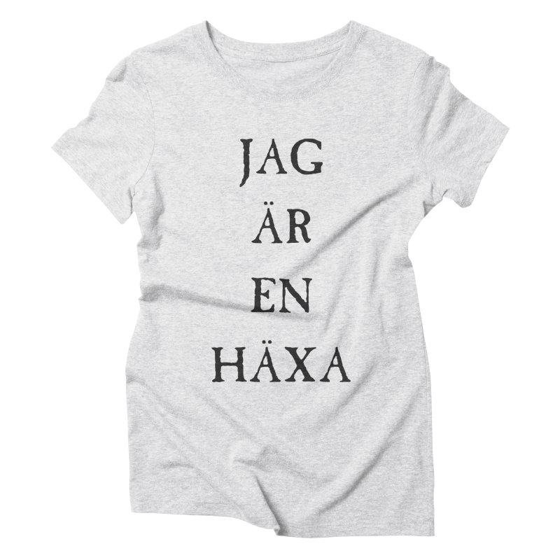 Jag är en häxa Women's Triblend T-Shirt by True To My Wyrd's Artist Shop