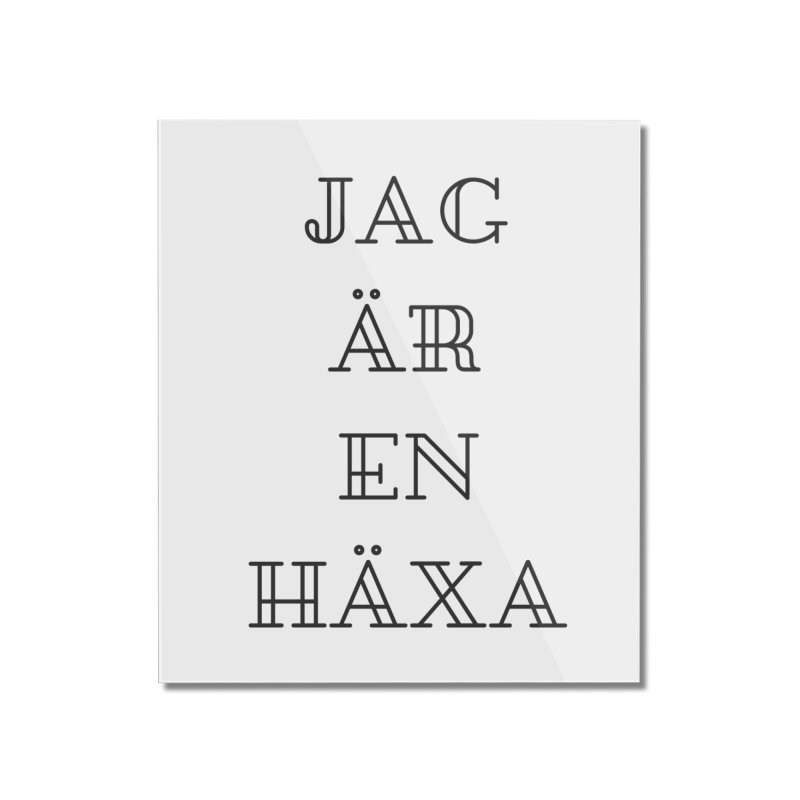 Jag är en häxa Home Mounted Acrylic Print by True To My Wyrd's Artist Shop
