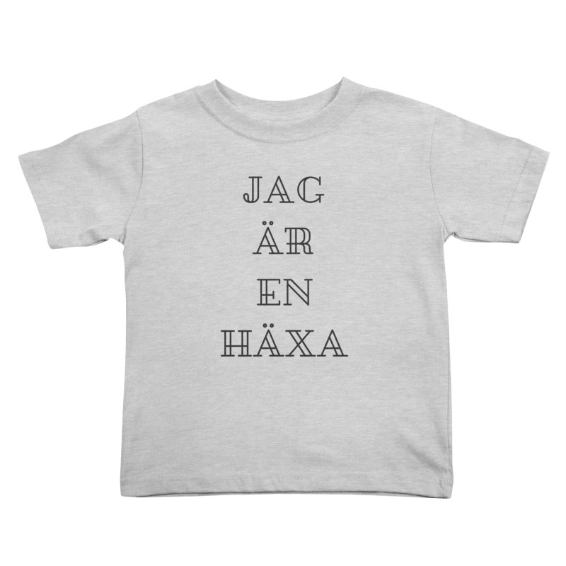 Jag är en häxa Kids Toddler T-Shirt by True To My Wyrd's Artist Shop