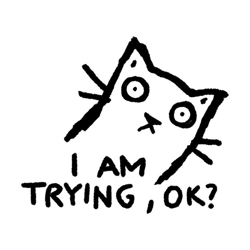 I am trying, OK? Men's T-Shirt by TRUFFLEPIG